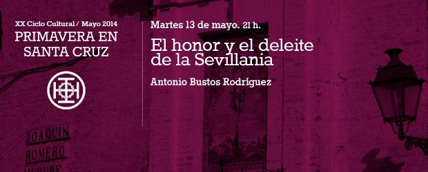 El honor y el deleite de la Sevillania Martes 13 de mayo 21:00h por Antonio Bustos Rodríguez